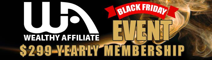 Wealthy Affiliate and the Black Friday: The Most Worthy Investment You Ever Made